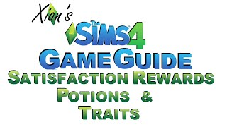 Xion's The Sims 4 Game Guide - Satisfaction Rewards, Potions, & Traits