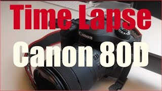 How to create a Time Lapse, Canon 80D and settings