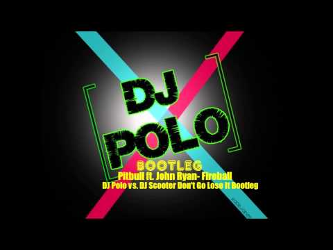 Pitbull ft. John Ryan- Fireball (DJ Polo vs. DJ Scooter Don't Go Lose It Bootleg) (Dirty)