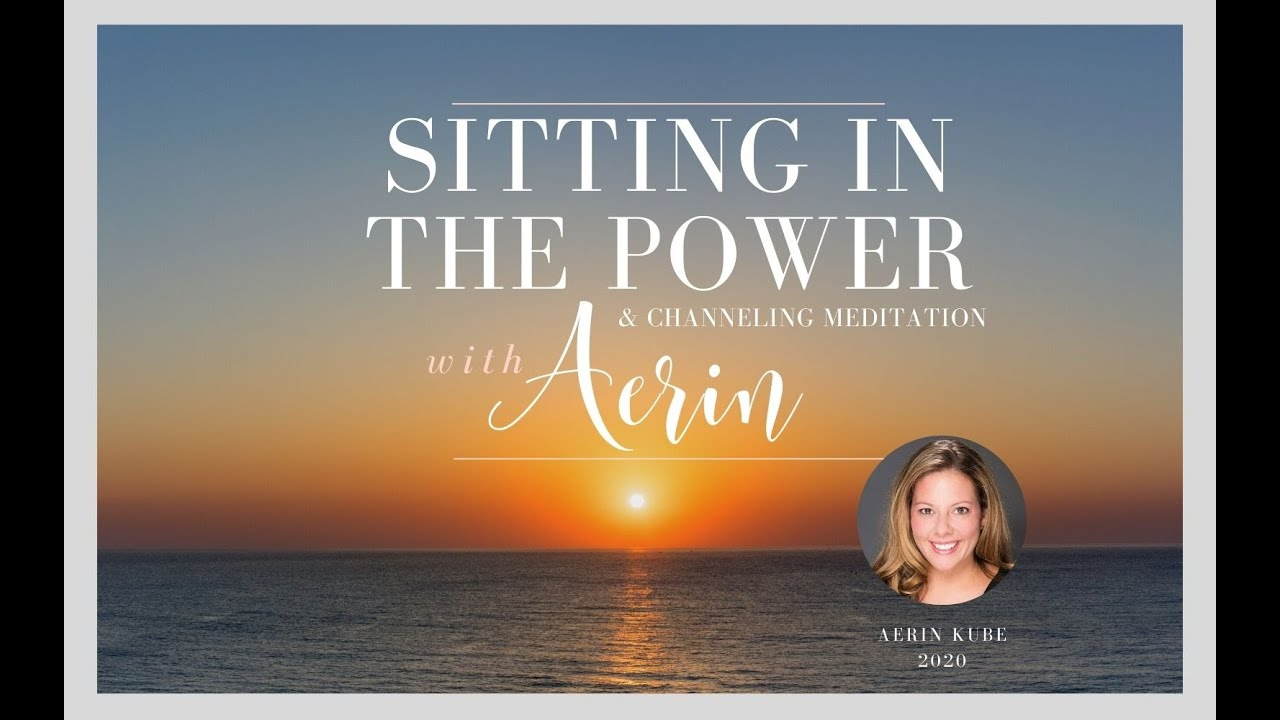 Sitting In The Power & Channeling Meditation