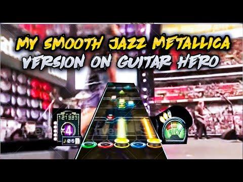 My Smooth Jazz Metallica Version on Guitar Hero