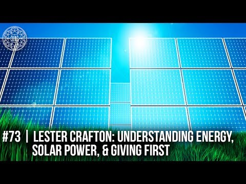 # 73   Lester Crafton: Understanding Energy, Solar Power, Giving First