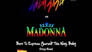 Lady GaGa vs Madonna - Born To Express Yourself This Way, Baby (Denjo Mash - Main Version).avi