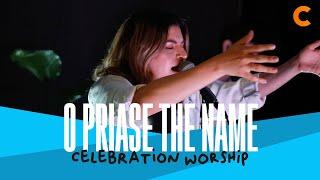 O Praise The Name - Celebration Worship