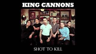 King Cannons - Shot To Kill