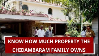 Know how much property the Chidambaram family owns