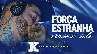 IGOR KANNARIO - FORÇA ESTRANHA - ( SOLO ) ESTUDIO