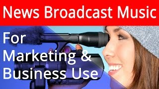World News Broadcast - Background Music For Commercial And Business Use
