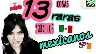 13 COSAS RARAS SOBRE LOS MEXICANOS SEGUN LOS EXTRANJEROS - Mexicana en Irlanda