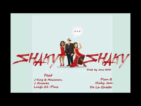 Shaky Shaky - Daddy Yankee  Nicky Jam FT J Alvarez  Plan B Y Muchos Mas Remix