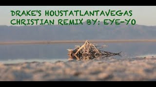 DRAKE HOUSTATLANTAVEGAS CHRISTIAN REMIX BY: EYE YOO