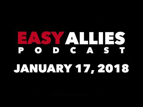 Easy Allies Podcast #95 - January 17th 2018