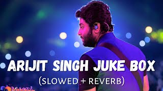 Arijit Singh - Slowed And Reverb - Juke Box 2.0 🔥 | Indian Lofi Song Channel