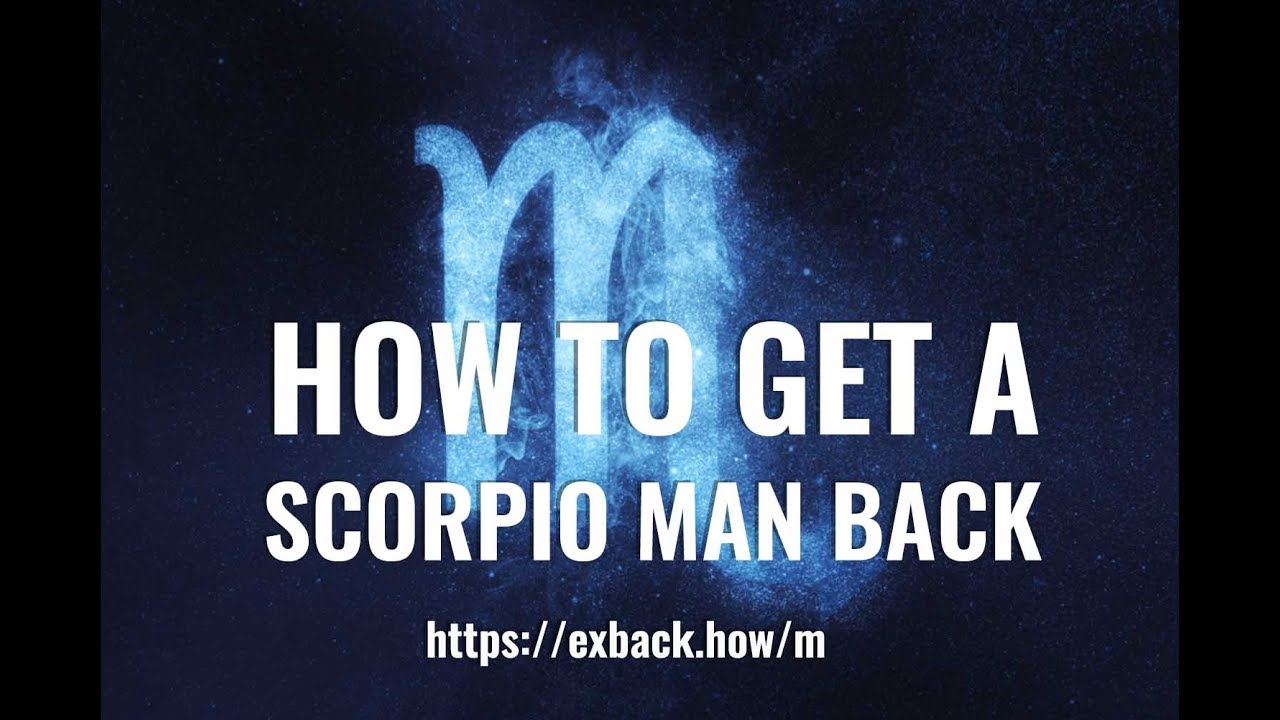 How To Get a Scorpio Man Back After Break Up? ♏HOW TO WIN BACK A SCORPIO  MAN?💔