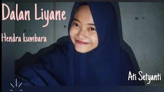 Download DALAN  LIYANE - Hendra Kumbara (COVER) By. Ati Setyanti  #Cover #song #dalanliyane