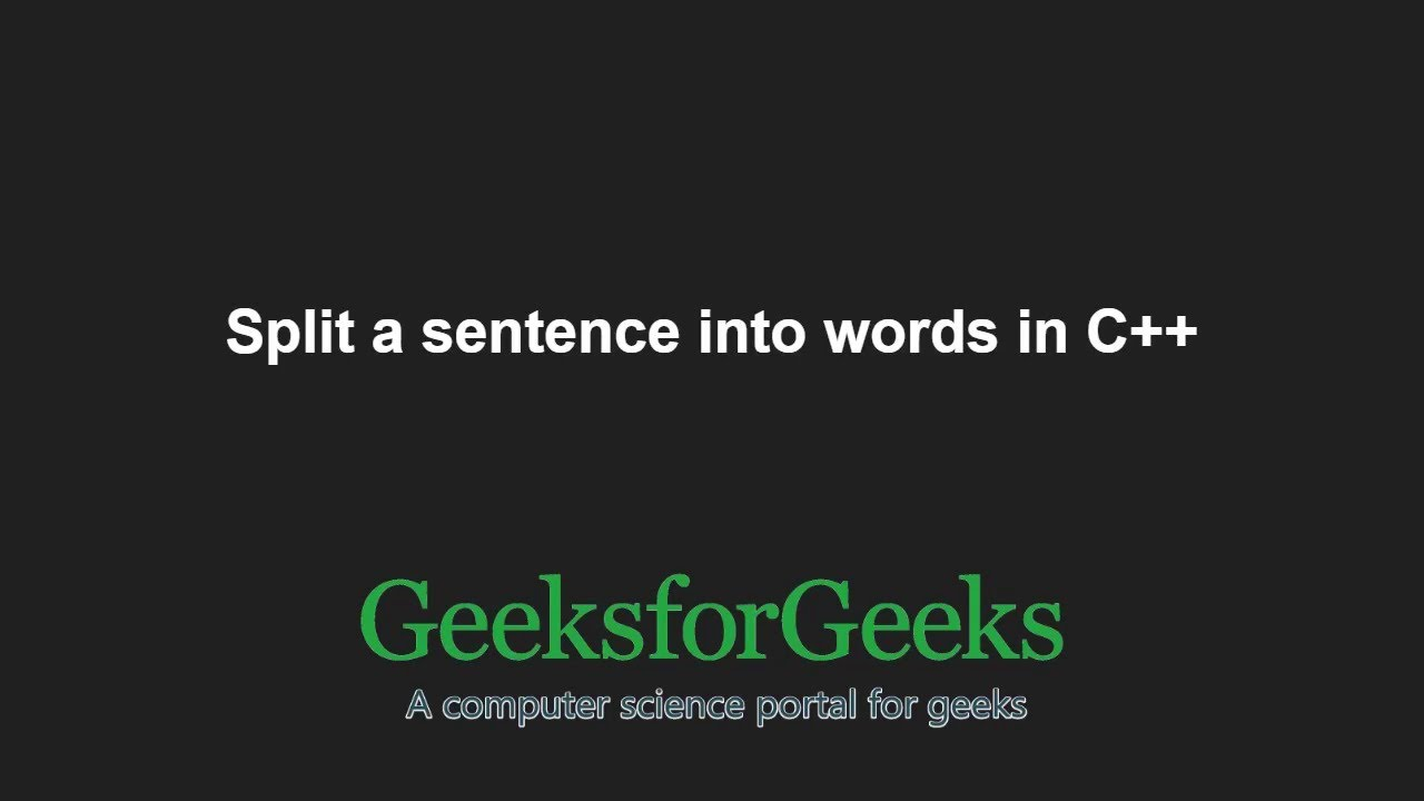 Split a sentence into words in C++   GeeksforGeeks