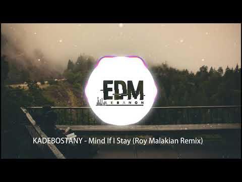 KADEBOSTANY - Mind If I Stay (Roy Malakian Remix)