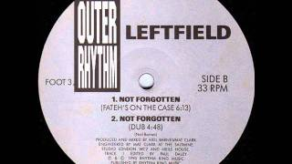 Leftfield -- Not Forgotten (Dub Mix).wmv