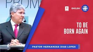 To be born again | Pr. Hernandes Dias Lopes