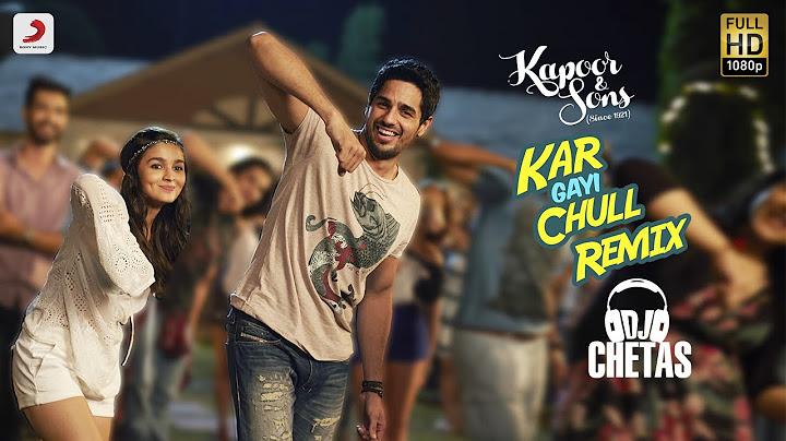 kar gayi chull remix by dj chetas  kapoor  sons  sidharth  alia  badshah  amaal  fazilpuria
