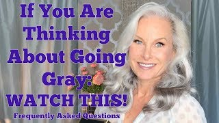 If You Are Thinking Of Going Gray, WATCH THIS!  Frequently Asked Questions