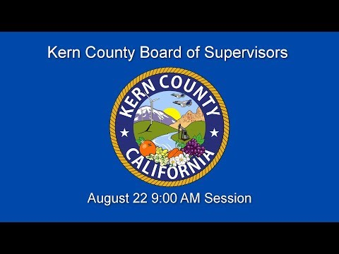 Kern County Board of Supervisors 9 a.m. meeting for August 22, 2017