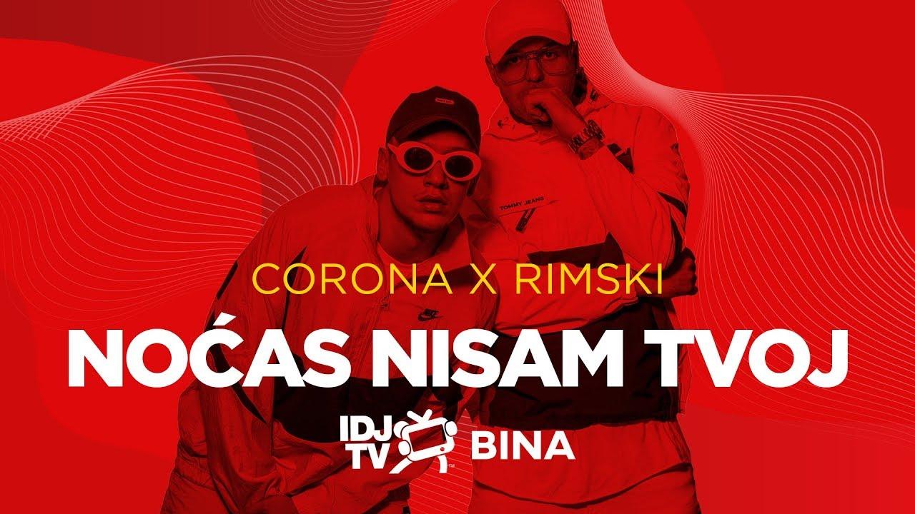 CORONA X RIMSKI - NOCAS NISAM TVOJ (LIVE @ IDJTV BINA)
