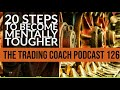 TRADING COACH PODCAST 126 - 20 Steps To Becoming Mentally Tougher