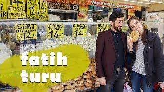 Vlog: Fatih'te Nerede, Ne Yenir,  Ne Alınır?
