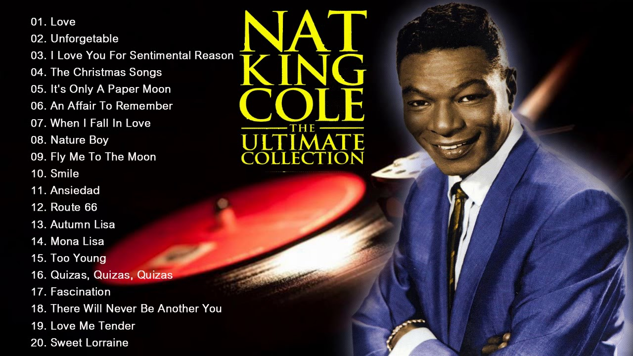 Nat King Cole Greatest Hits Full Album 2018 Best Songs Of Nat King Cole Youtube
