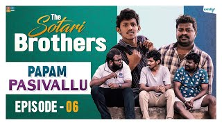 Papam Pasivallu || Episode 6 || The Sotari Brothers || Wirally Originals
