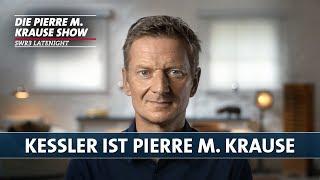 Kessler ist Pierre M. Krause
