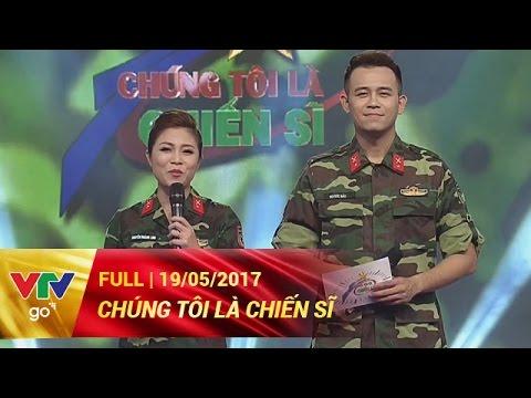 CHÚNG TÔI LÀ CHIẾN SĨ | FULL | 19/05/2017 | VTV GO