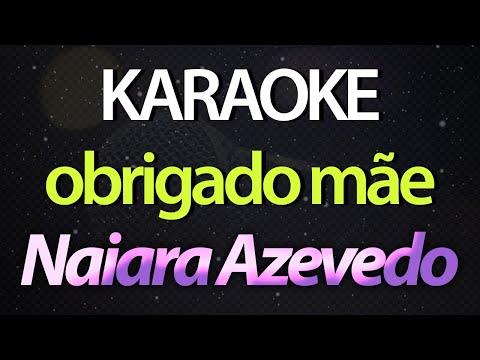 OBRIGADO MÃE (Karaoke Version) - Naiara Azevedo