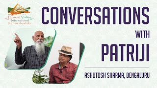 Conversation with #Patriji | Ashutosh Sharma - #PMCValley #PyramidValley