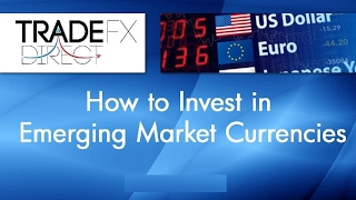 How to Invest in Emerging Market Currencies