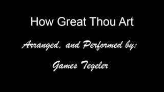 How Great Thou Art. - James Tegeler