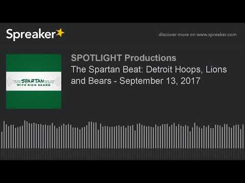 The Spartan Beat: Detroit Hoops, Lions and Bears - September 13, 2017