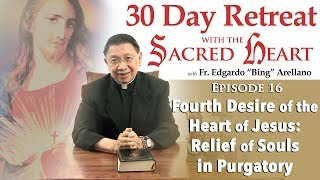 30 DAY RETREAT WITH THE SACRED HEART Episode 16 : 4TH Desire:   Relief of Souls in Purgatory