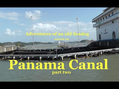 Panama Canal, pt2   Adventures of an Old Seadog, ep96