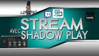 TUTO - STREAM AVEC SHADOWPLAY - 1080p