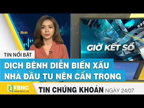 Tin tức Chứng khoán ngày 24/7/2020   Dịch bệnh diễn biến xấu, nhà đầu tư nên cẩn trọng   FBNC