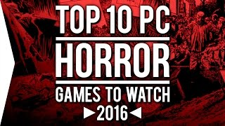 Top 10 PC ►HORROR◄ Games to Watch in 2016!