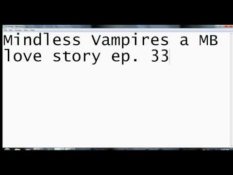 Mindless Vampires a MB love story ep  33 (Its Up)