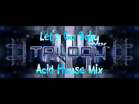 Dj max trilogy 3rd coast let 39 s go baby acid house mix for Acid house mix