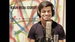 Kaun Mera - Cover by Mihir Patel