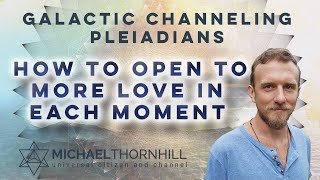 Pleiadian Channeling - How to open to more love in each moment - Galactic Channeling Update December