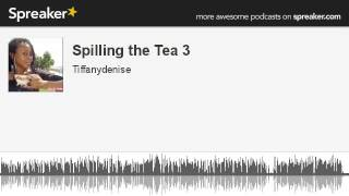Spilling the Tea 3 (made with Spreaker)