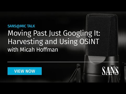Moving Past Just Googling It: Harvesting And Using OSINT | SANS@MIC Talk
