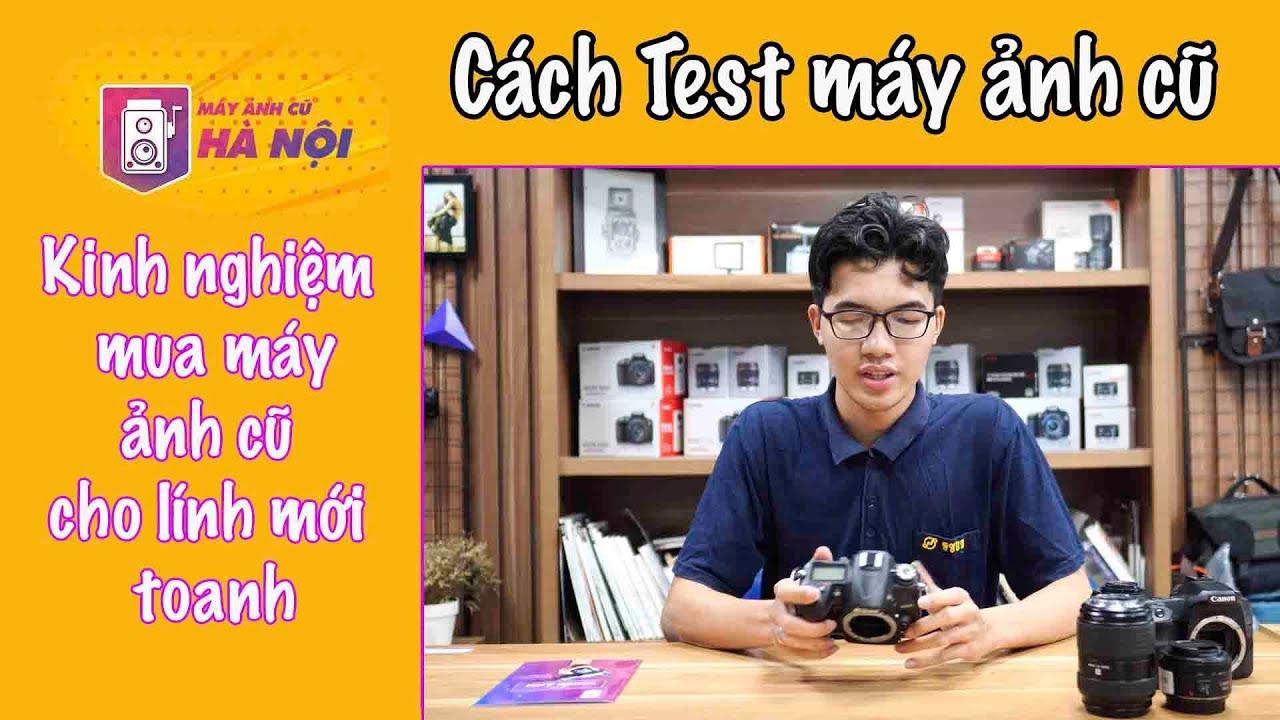 Kinh nghiệm ✅Mua máy ảnh cũ cho lính mới toanh – Máy ảnh cũ Hà Nội